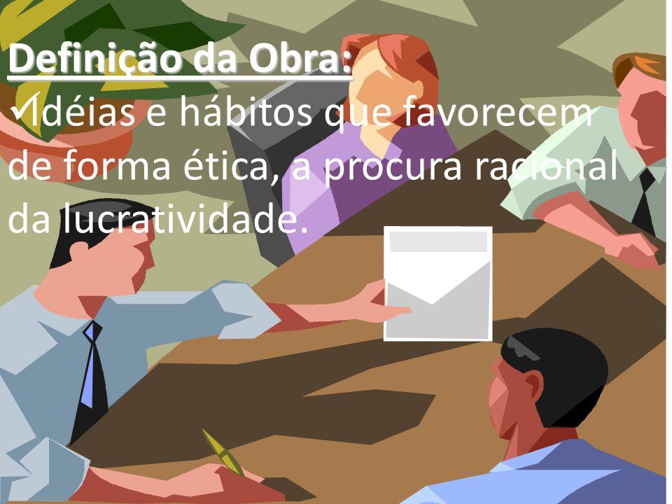 Definição da Obra:Idéias e hábitos que favorecem de forma ética, a procura racional da lucratividade.