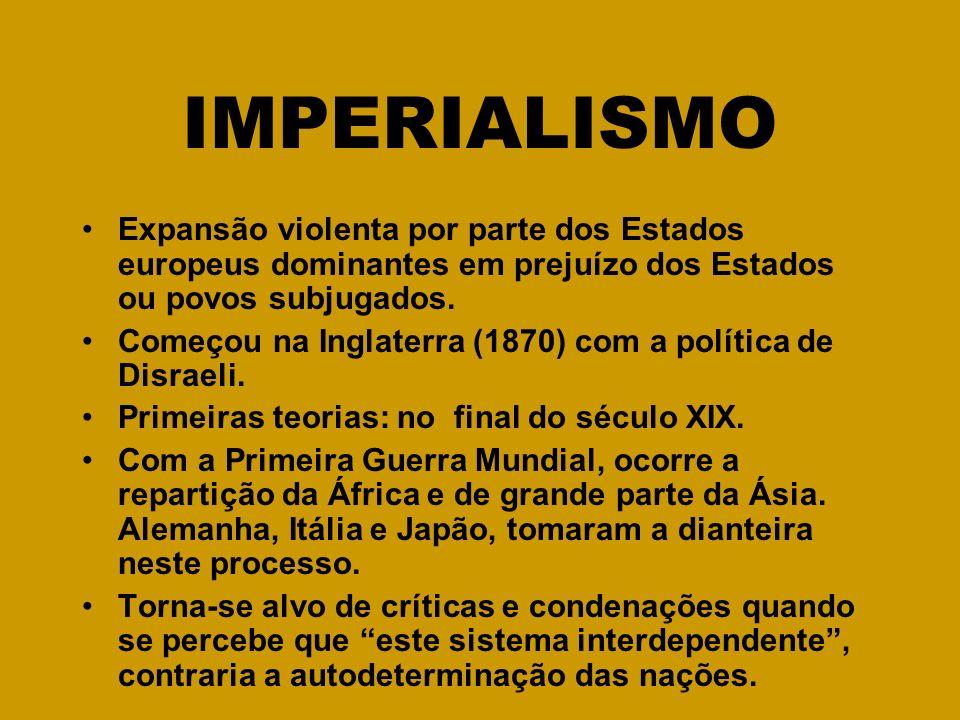 IMPERIALISMO Expansão violenta por parte dos Estados europeus dominantes em prejuízo dos Estados ou povos subjugados.