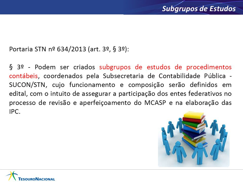 Subgrupos de Estudos Portaria STN nº 634/2013 (art. 3º, § 3º):