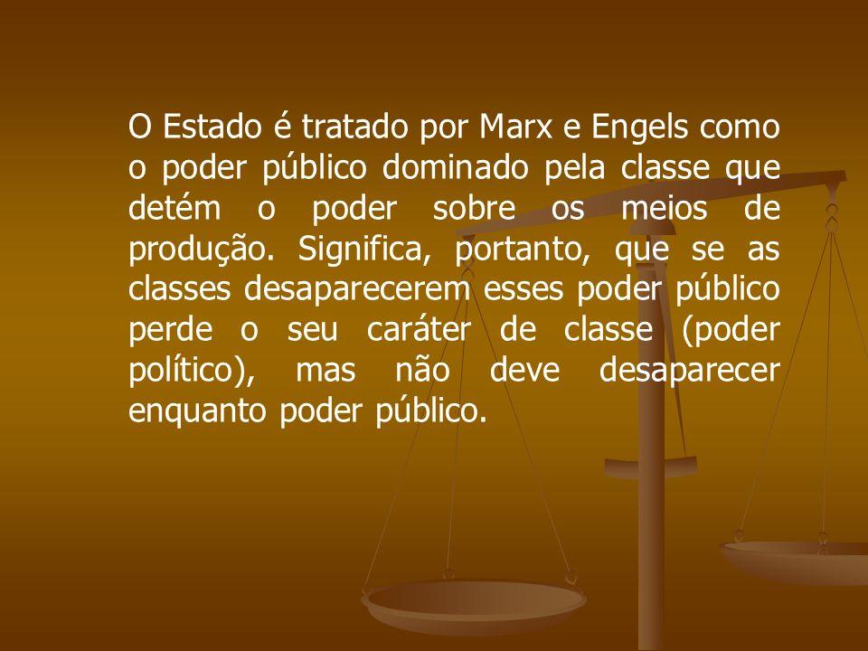 O Estado é tratado por Marx e Engels como o poder público dominado pela classe que detém o poder sobre os meios de produção.