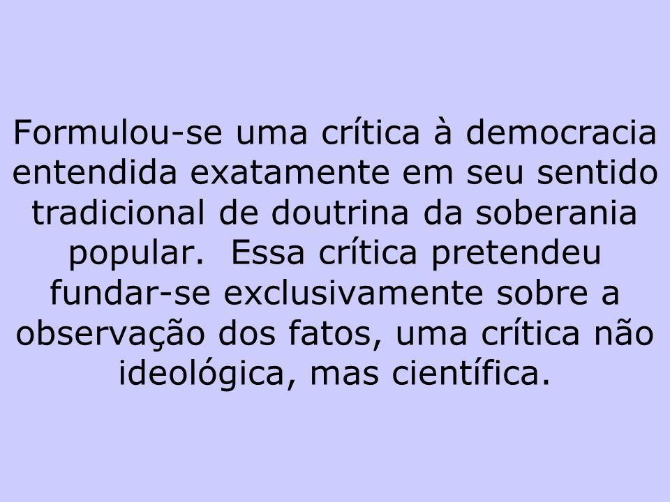 Formulou-se uma crítica à democracia entendida exatamente em seu sentido tradicional de doutrina da soberania popular.