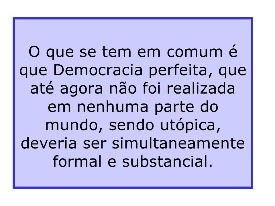 O que se tem em comum é que Democracia perfeita, que até agora não foi realizada em nenhuma parte do mundo, sendo utópica, deveria ser simultaneamente formal e substancial.