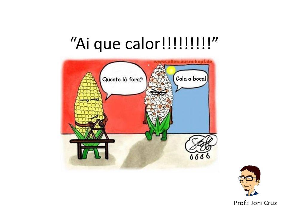Ai que calor!!!!!!!!! Prof.: Joni Cruz