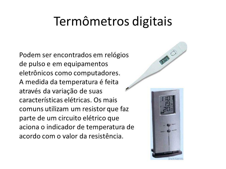 Termômetros digitais Podem ser encontrados em relógios de pulso e em equipamentos eletrônicos como computadores.