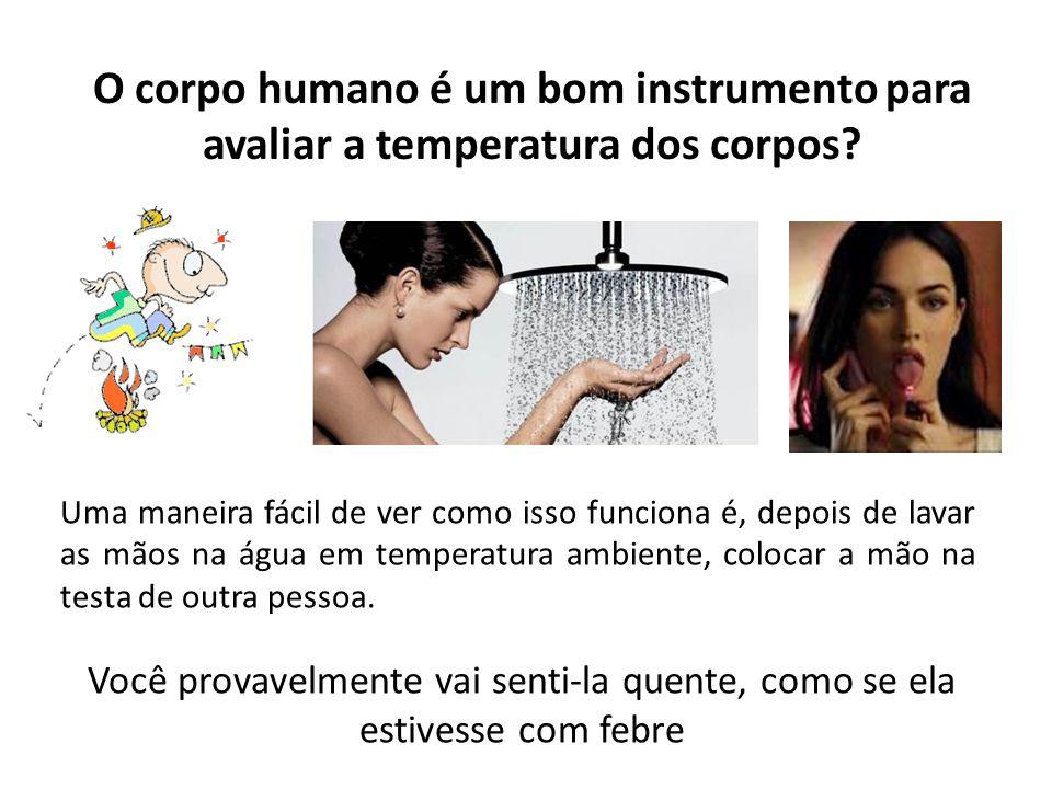 O corpo humano é um bom instrumento para avaliar a temperatura dos corpos
