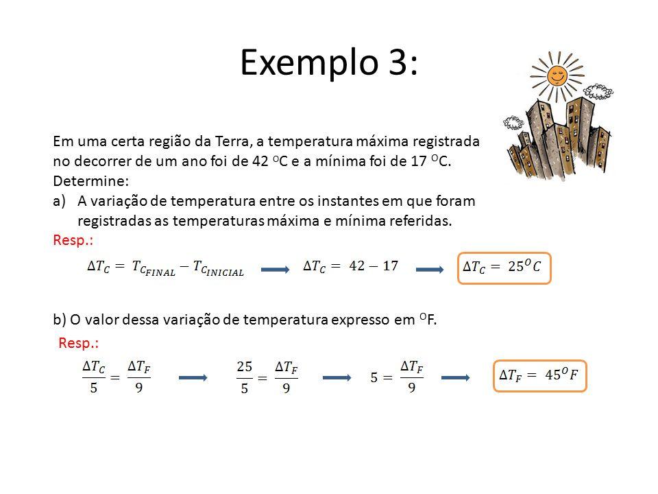 Exemplo 3: Em uma certa região da Terra, a temperatura máxima registrada no decorrer de um ano foi de 42 OC e a mínima foi de 17 OC. Determine: