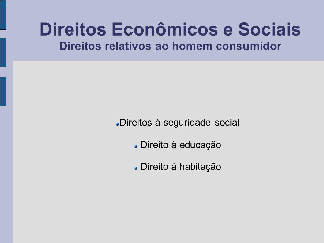 Direitos Econômicos e Sociais Direitos relativos ao homem consumidor