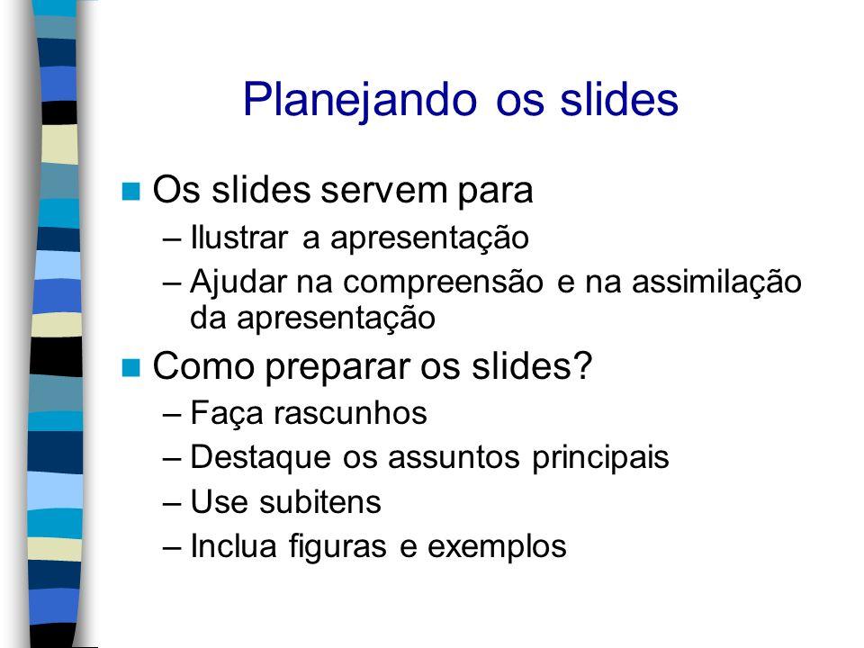Planejando os slides Os slides servem para Como preparar os slides