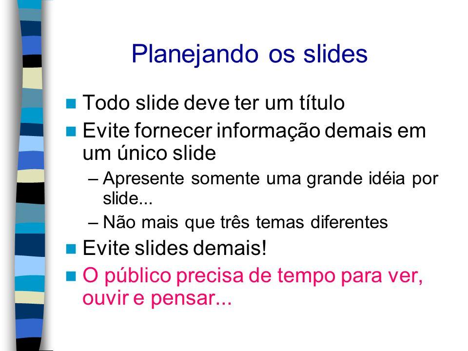 Planejando os slides Todo slide deve ter um título