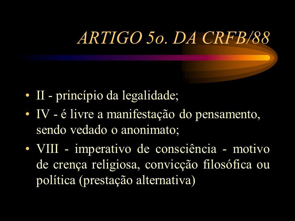 ARTIGO 5o. DA CRFB/88 II - princípio da legalidade;