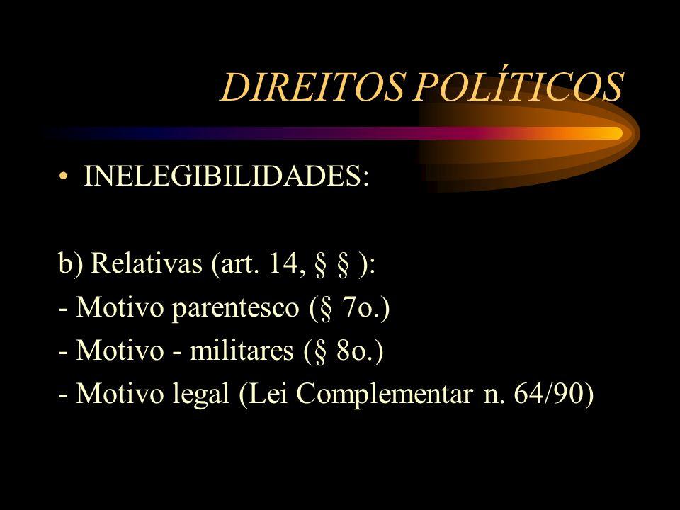 DIREITOS POLÍTICOS INELEGIBILIDADES: b) Relativas (art. 14, § § ):