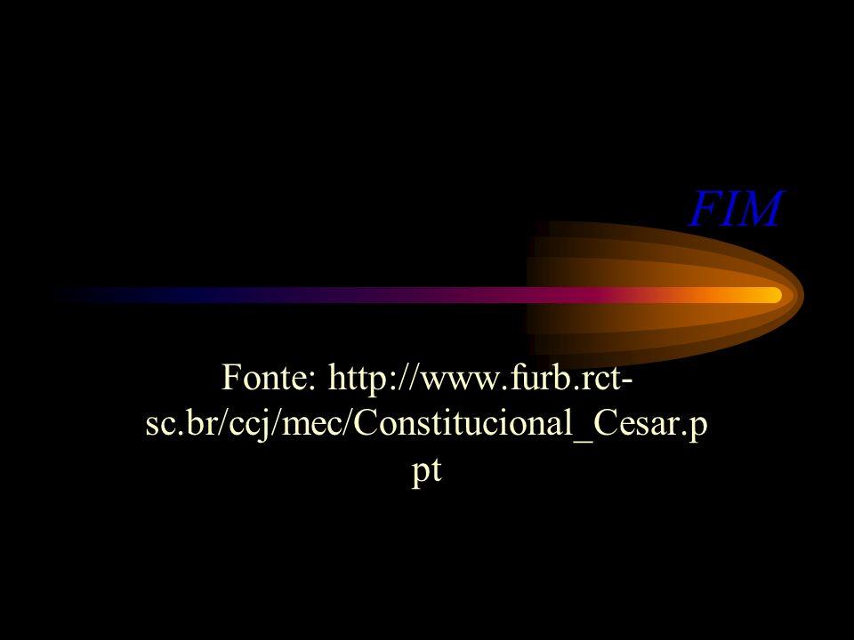 Fonte: http://www.furb.rct-sc.br/ccj/mec/Constitucional_Cesar.ppt