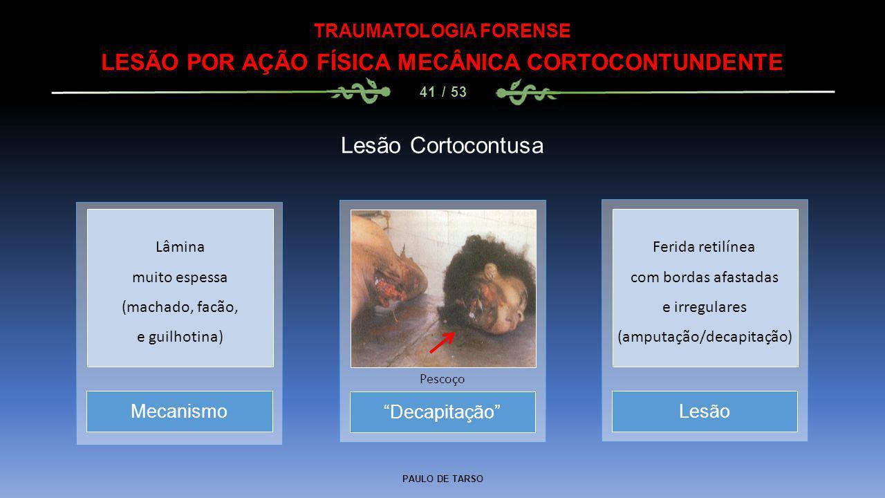 TRAUMATOLOGIA FORENSE LESÃO POR AÇÃO FÍSICA MECÂNICA CORTOCONTUNDENTE