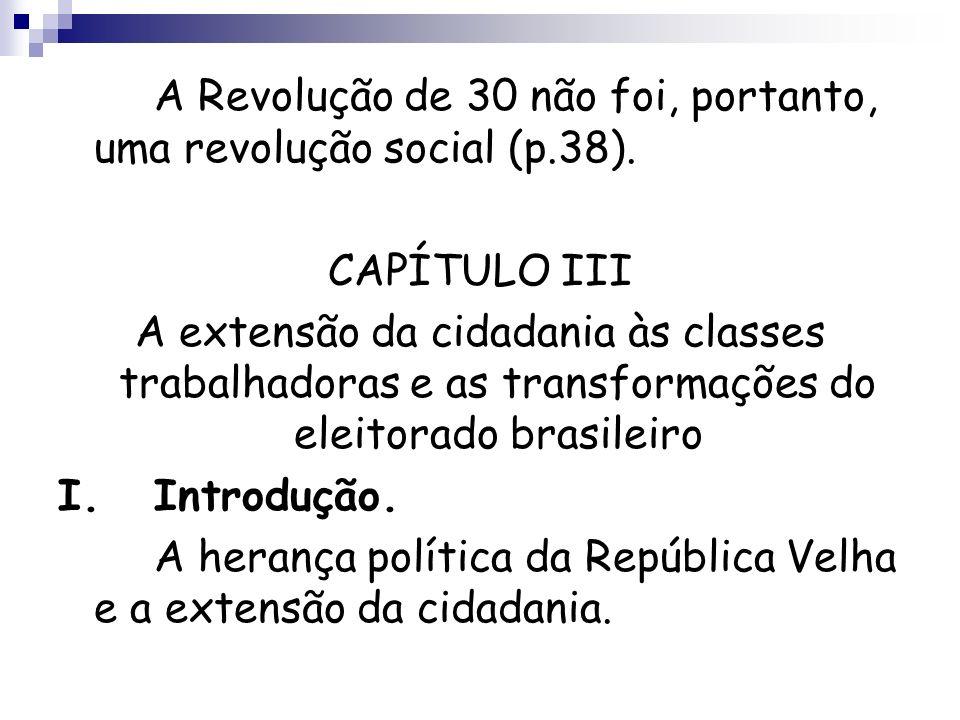 A Revolução de 30 não foi, portanto, uma revolução social (p.38).