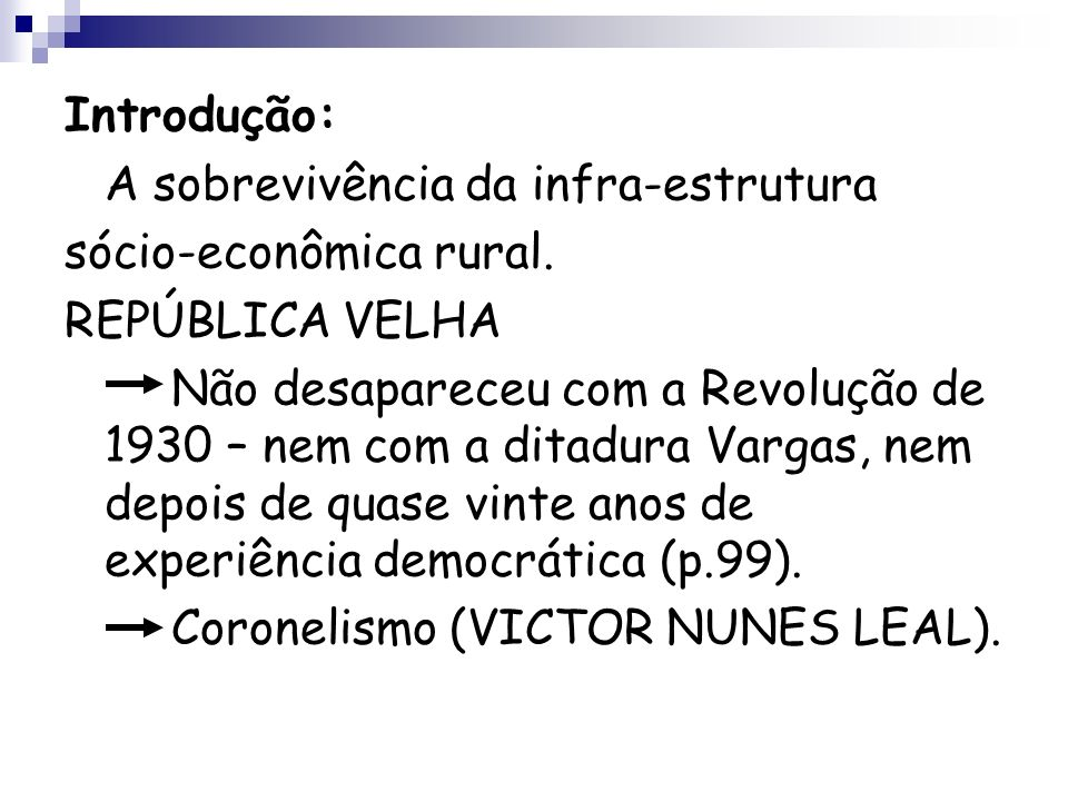Introdução: A sobrevivência da infra-estrutura. sócio-econômica rural. REPÚBLICA VELHA.