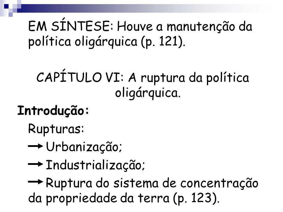 CAPÍTULO VI: A ruptura da política oligárquica.