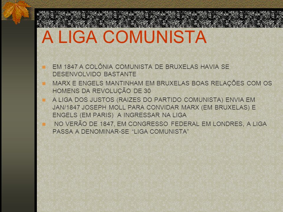 A LIGA COMUNISTAEM 1847 A COLÔNIA COMUNISTA DE BRUXELAS HAVIA SE DESENVOLVIDO BASTANTE.