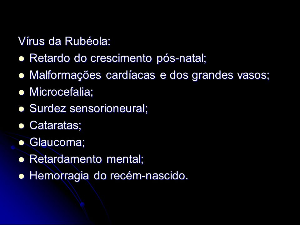Vírus da Rubéola:Retardo do crescimento pós-natal; Malformações cardíacas e dos grandes vasos; Microcefalia;