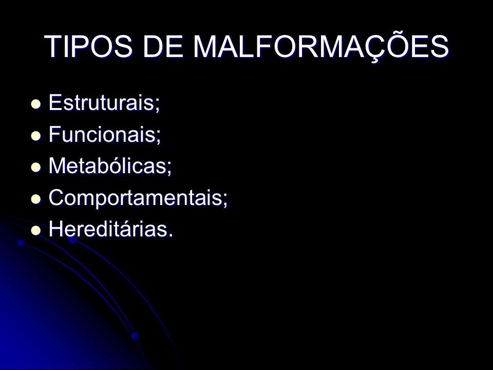 TIPOS DE MALFORMAÇÕES Estruturais; Funcionais; Metabólicas;