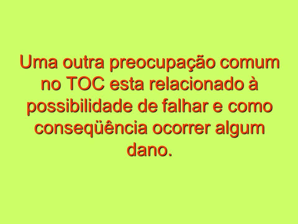 Uma outra preocupação comum no TOC esta relacionado à possibilidade de falhar e como conseqüência ocorrer algum dano.