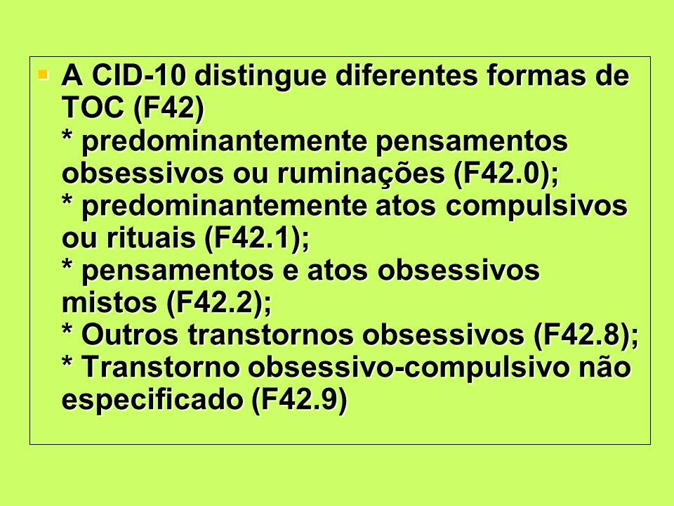 A CID-10 distingue diferentes formas de TOC (F42)