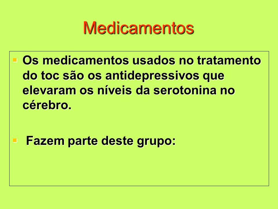 Medicamentos Os medicamentos usados no tratamento do toc são os antidepressivos que elevaram os níveis da serotonina no cérebro.
