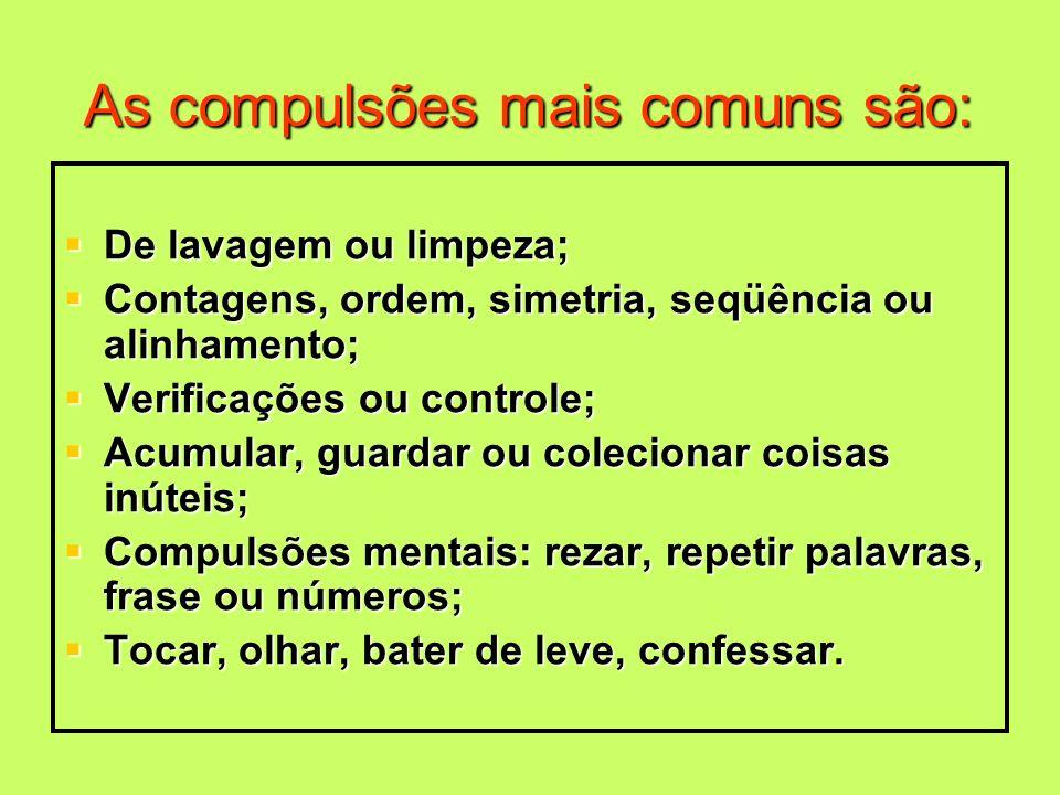 As compulsões mais comuns são:
