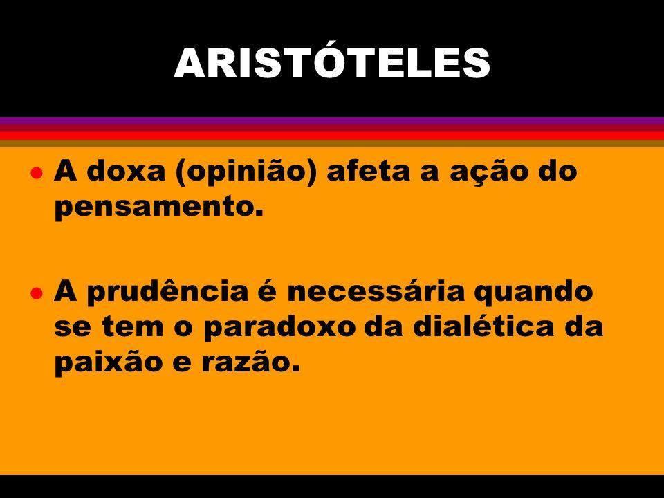 ARISTÓTELES A doxa (opinião) afeta a ação do pensamento.