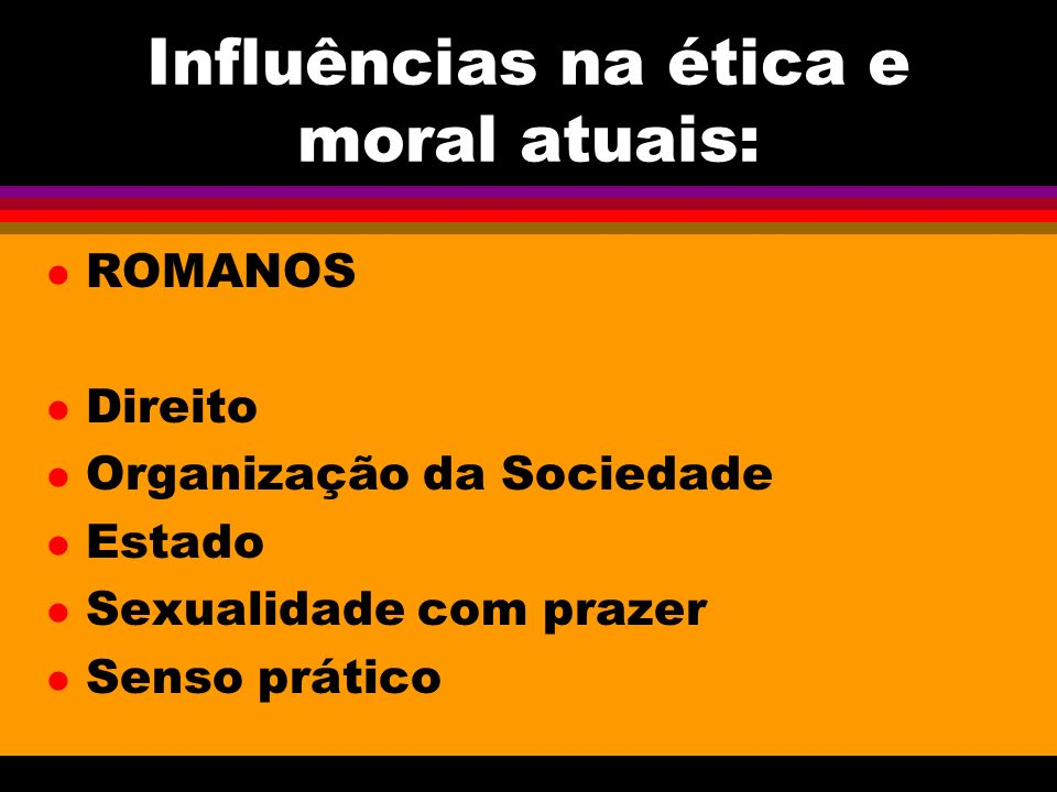 Influências na ética e moral atuais: