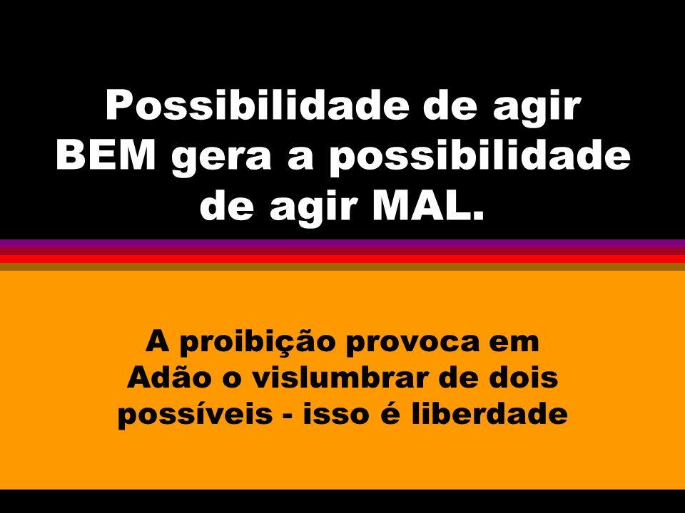 Possibilidade de agir BEM gera a possibilidade de agir MAL.