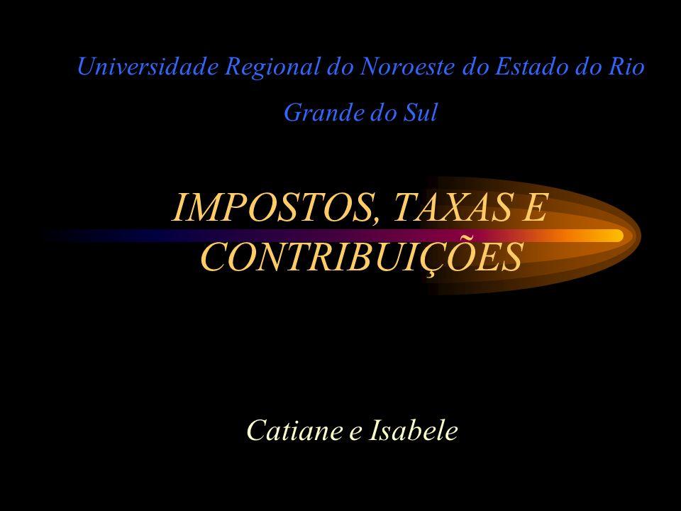 Universidade Regional do Noroeste do Estado do Rio Grande do Sul IMPOSTOS, TAXAS E CONTRIBUIÇÕES