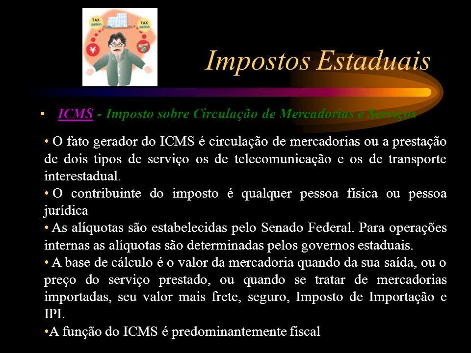 Impostos Estaduais ICMS - Imposto sobre Circulação de Mercadorias e Serviços.