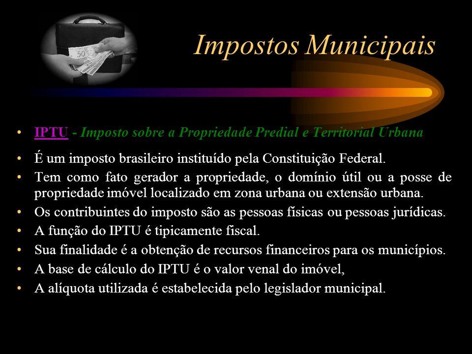Impostos Municipais IPTU - Imposto sobre a Propriedade Predial e Territorial Urbana. É um imposto brasileiro instituído pela Constituição Federal.