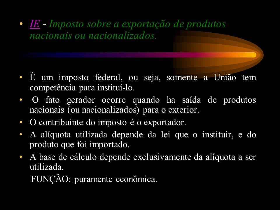 IE - Imposto sobre a exportação de produtos nacionais ou nacionalizados.