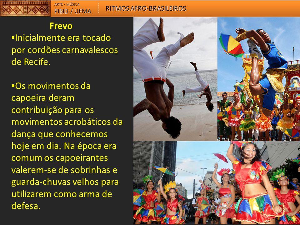 Inicialmente era tocado por cordões carnavalescos de Recife.