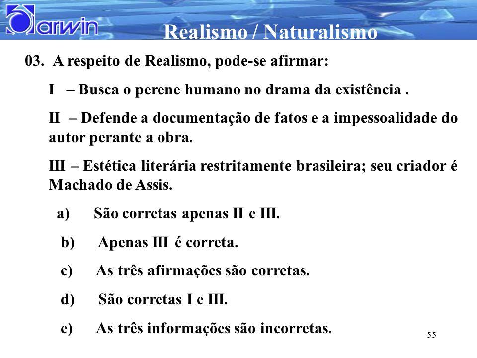03. A respeito de Realismo, pode-se afirmar: