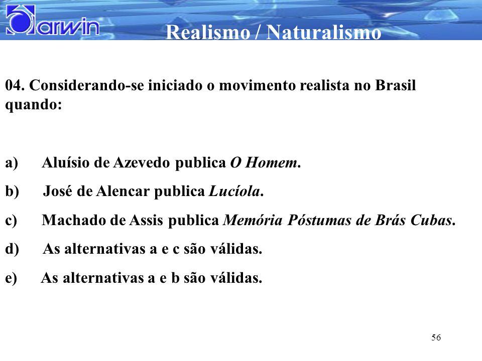 04. Considerando-se iniciado o movimento realista no Brasil quando: