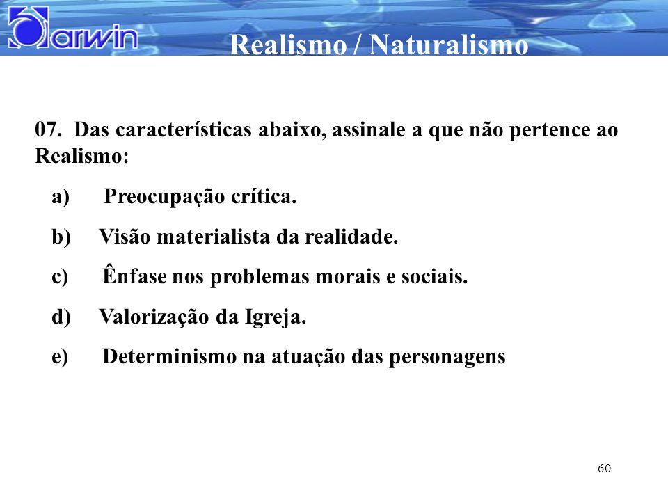 07. Das características abaixo, assinale a que não pertence ao Realismo:
