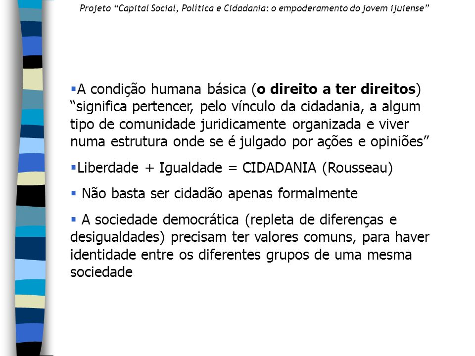 Liberdade + Igualdade = CIDADANIA (Rousseau)