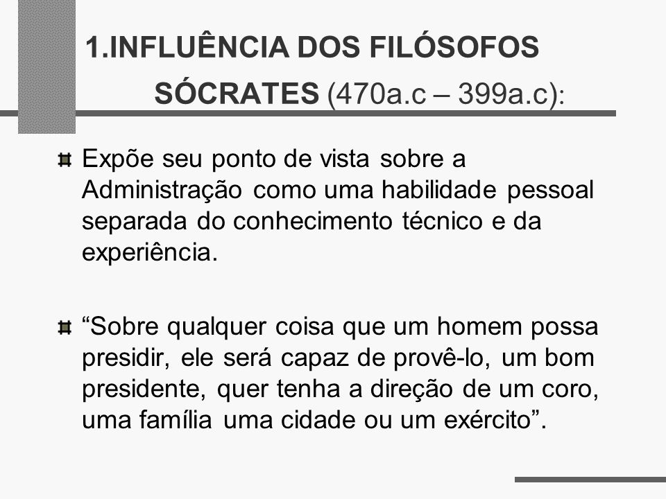 1.INFLUÊNCIA DOS FILÓSOFOS SÓCRATES (470a.c – 399a.c):