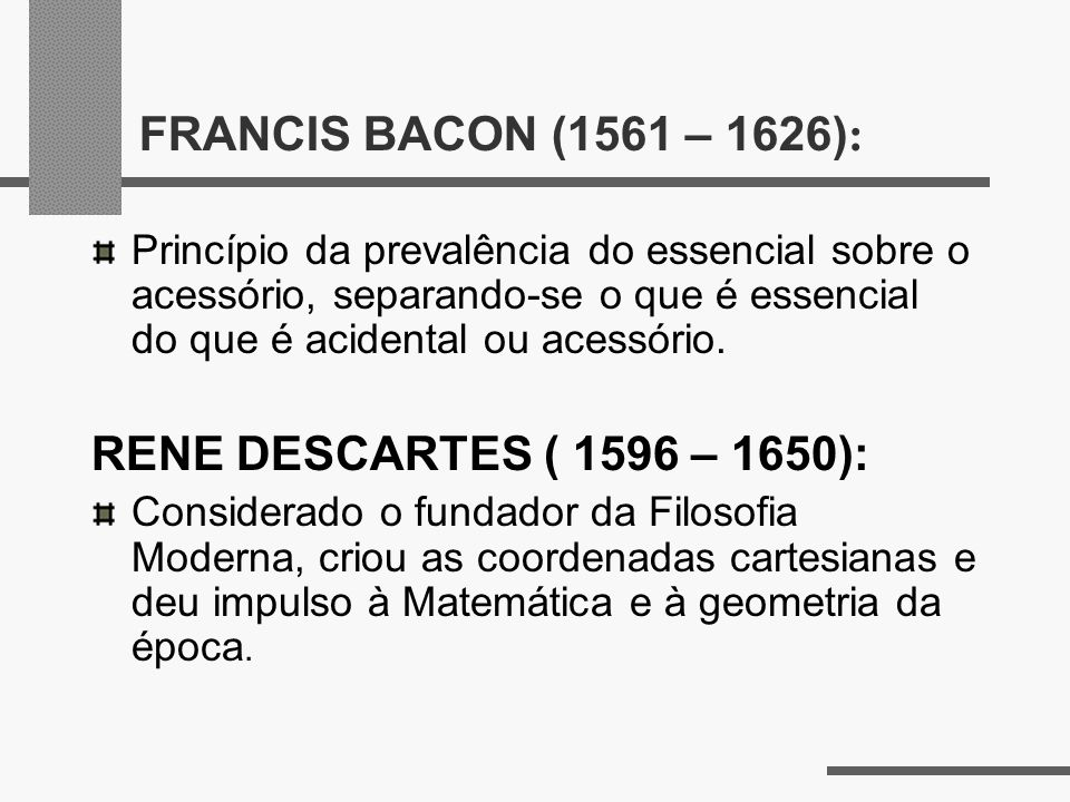 FRANCIS BACON (1561 – 1626): RENE DESCARTES ( 1596 – 1650):