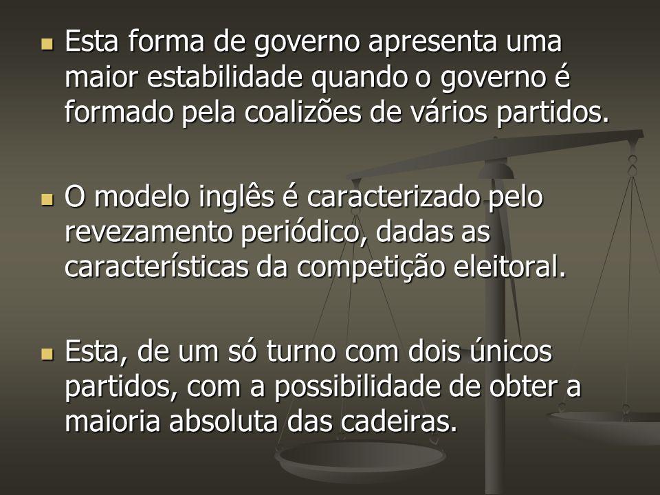 Esta forma de governo apresenta uma maior estabilidade quando o governo é formado pela coalizões de vários partidos.