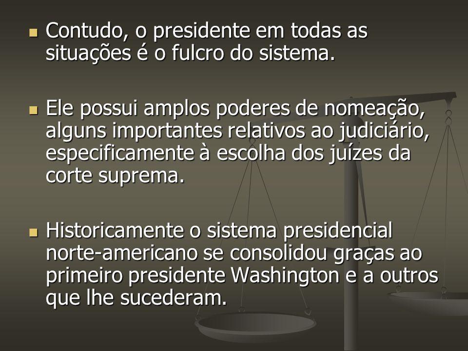 Contudo, o presidente em todas as situações é o fulcro do sistema.