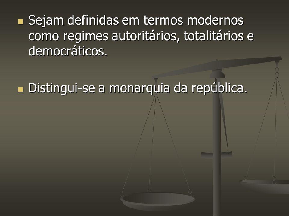 Sejam definidas em termos modernos como regimes autoritários, totalitários e democráticos.
