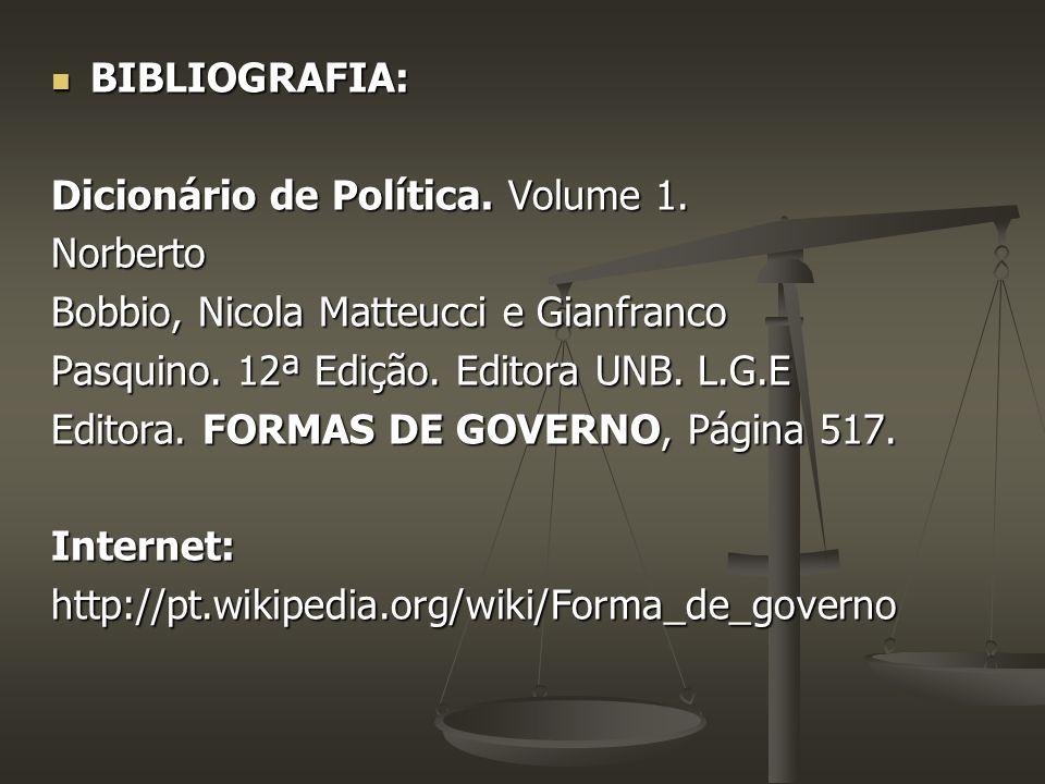 BIBLIOGRAFIA: Dicionário de Política. Volume 1. Norberto. Bobbio, Nicola Matteucci e Gianfranco. Pasquino. 12ª Edição. Editora UNB. L.G.E.