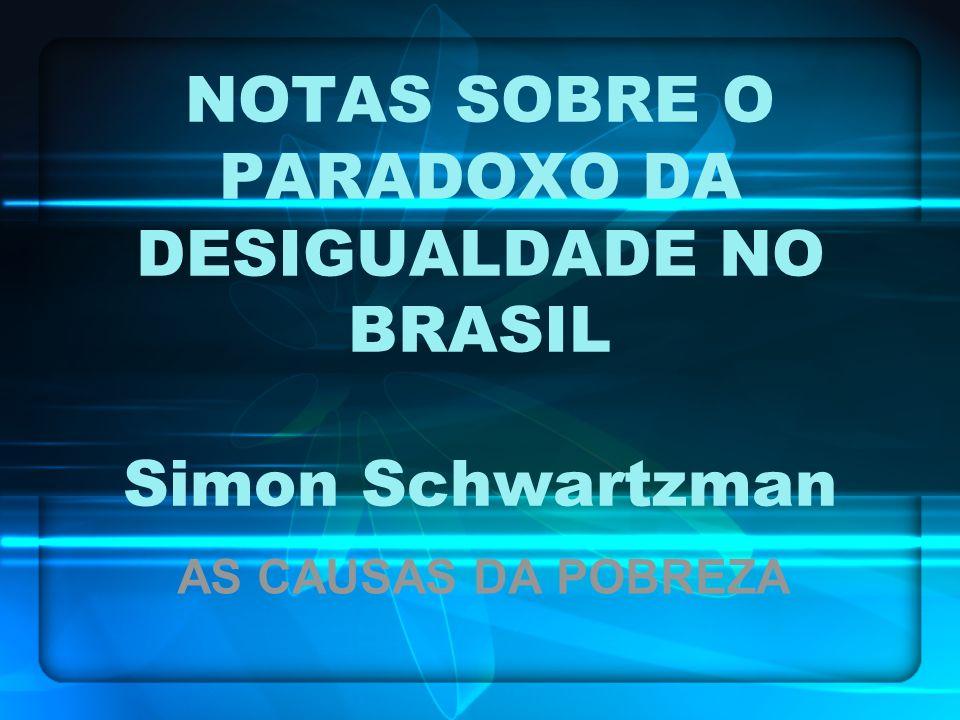 NOTAS SOBRE O PARADOXO DA DESIGUALDADE NO BRASIL Simon Schwartzman