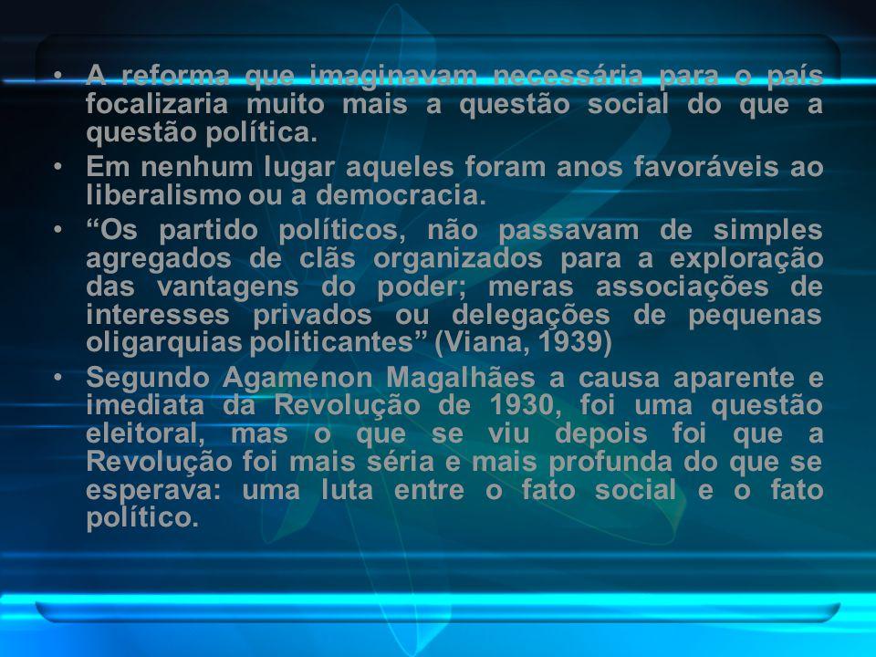 A reforma que imaginavam necessária para o país focalizaria muito mais a questão social do que a questão política.