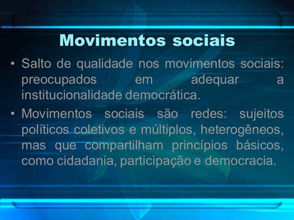 Movimentos sociais Salto de qualidade nos movimentos sociais: preocupados em adequar a institucionalidade democrática.