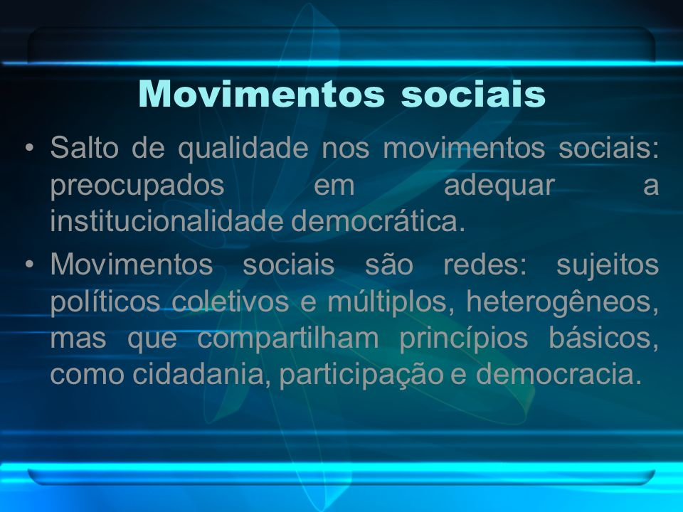 Movimentos sociaisSalto de qualidade nos movimentos sociais: preocupados em adequar a institucionalidade democrática.