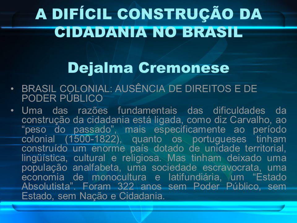 A DIFÍCIL CONSTRUÇÃO DA CIDADANIA NO BRASIL Dejalma Cremonese
